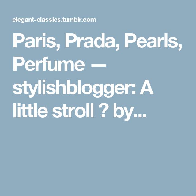 Paris, Prada, Pearls, Perfume — stylishblogger:   A little stroll 💛 by...