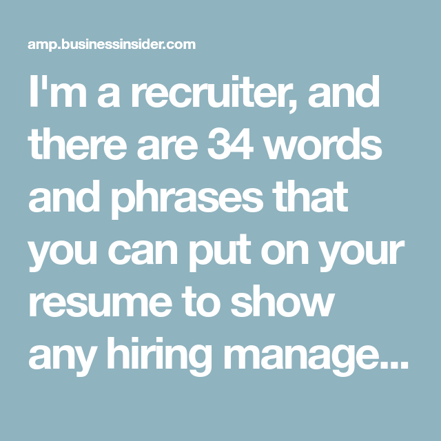 M A Recruiter And There Are  Words And Phrases That You Can Put
