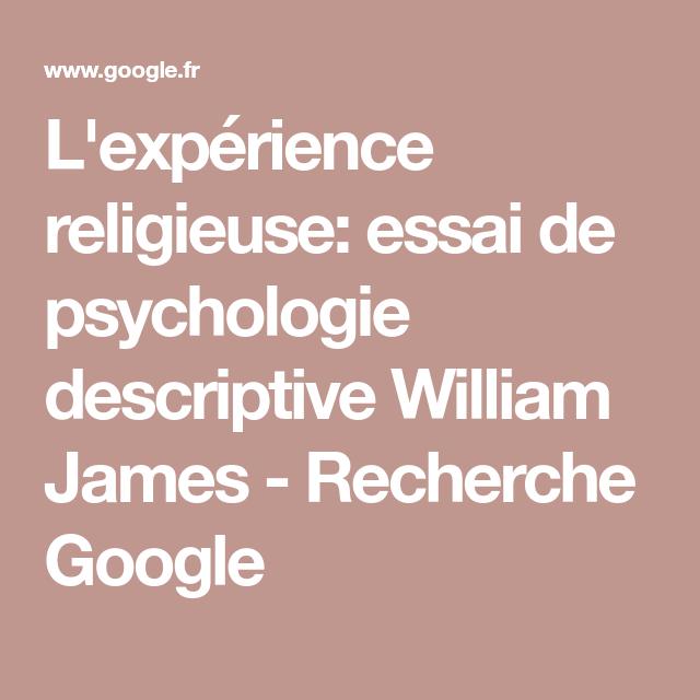 L Experience Religieuse Essai De Psychologie Descriptive William James Recherche Google Psychologie Religieuse Recherche Google
