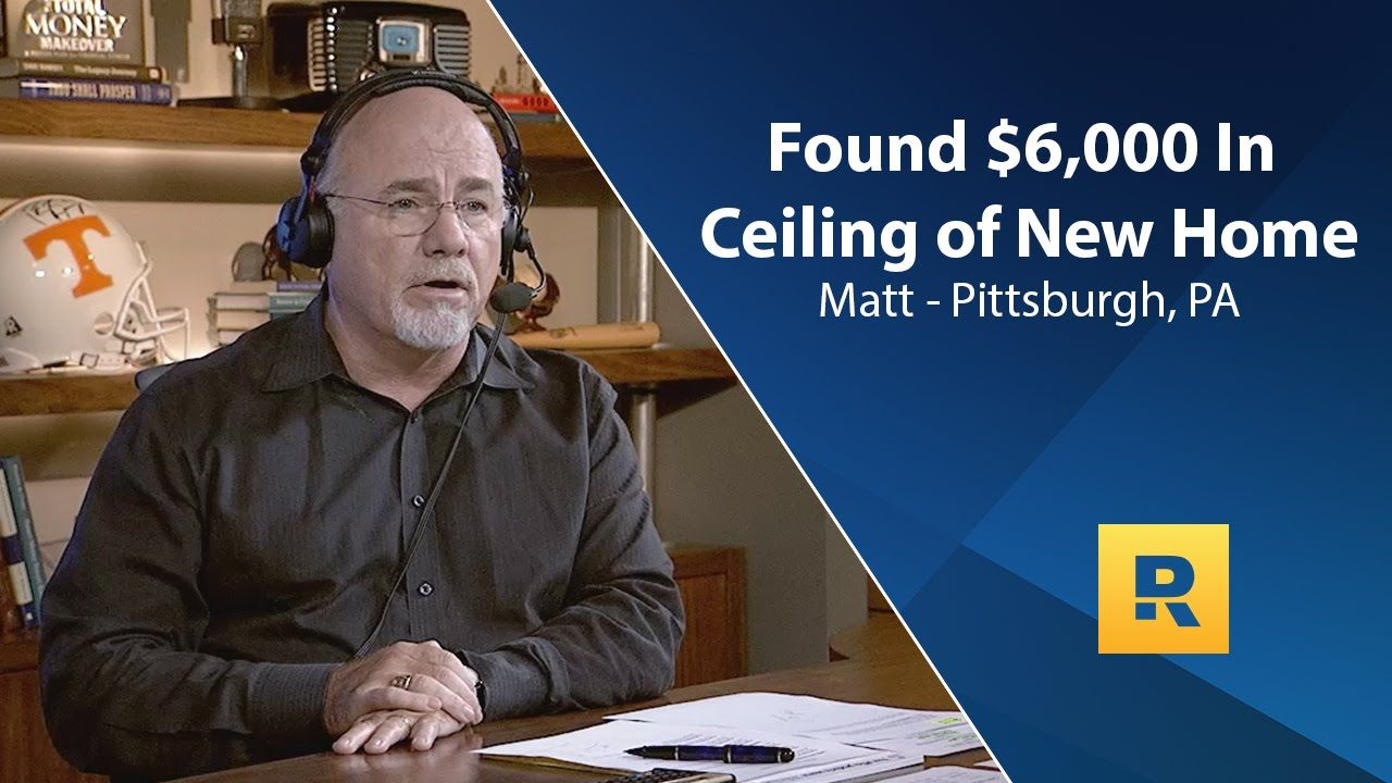 Found 6000 in ceiling of new home dave ramsey term