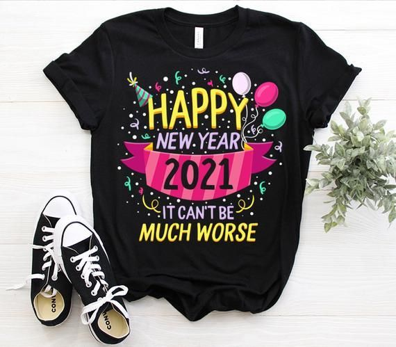 Happy New Year 2021 Shirt It Can't Be Much Worse N