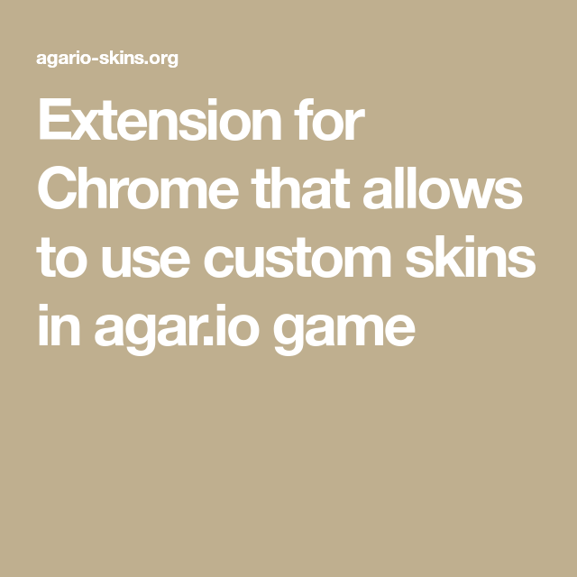 extension for chrome that allows to use custom skins in agar io game