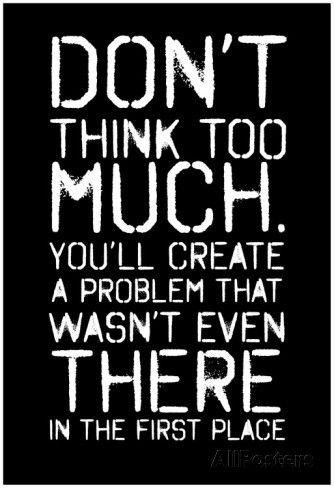 Don T Think Too Much Smudged Overspray Type Black Posters Allposters Com Think Too Much Quotes Dont Think Too Much Die Quotes