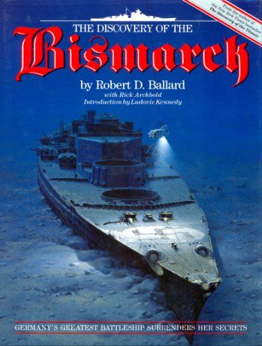 10 Facts About Robert Ballard: The Discovery Of The Bismarck: Germany's Greatest