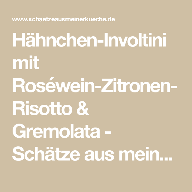 Hähnchen-Involtini mit Roséwein-Zitronen-Risotto & Gremolata ...