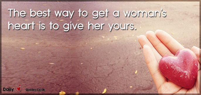 The Best Way To Get A Womans Heart Is To Give Her Yours -7357