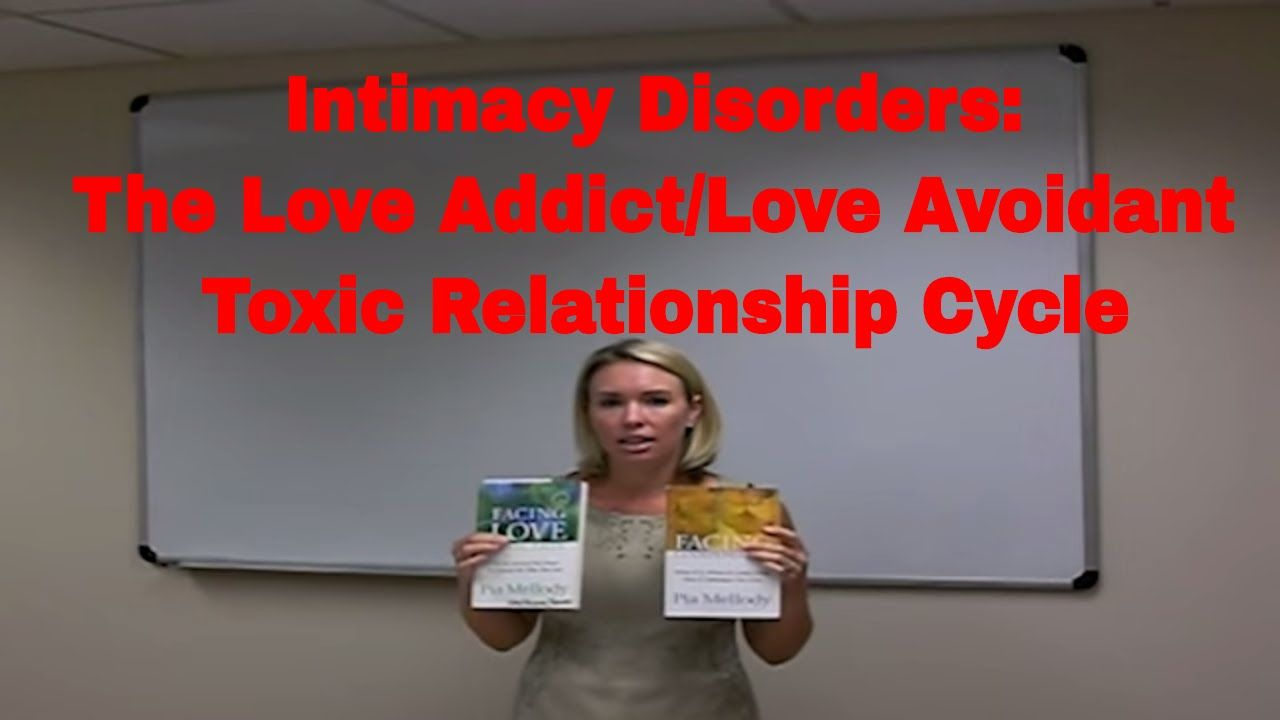 Intimacy Disorders Love Addict Love Avoidant Toxic Relationship