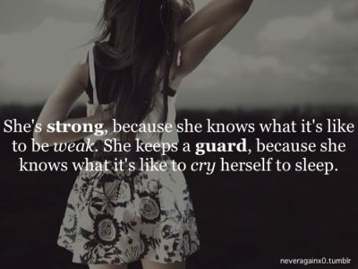 She S Strong Because She Knows What It S Like To Be Weak She