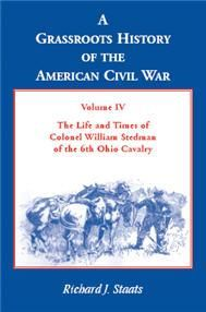 A Grassroots History Of The American Civil War Volume Iv The Life And Times Of Colonel William Stedman Of The 6th Ohio Cavalry American Civil War Civil War Civil War Generals