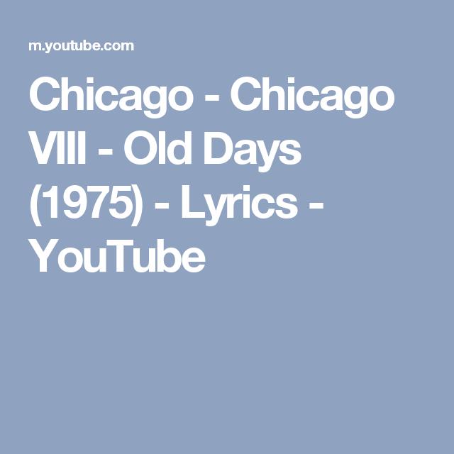 Chicago - Chicago VIII - Old Days (1975) - Lyrics - YouTube ...