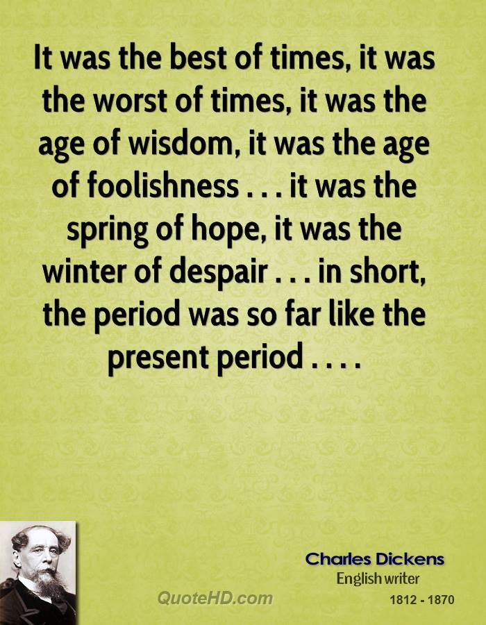 It Was The Best Of Times It Was The Worst Of Times It Was The Age Of Wisdom It Was The Age Of Foolishness Charles Dickens Quotes Wisdom Quotes Work Quotes