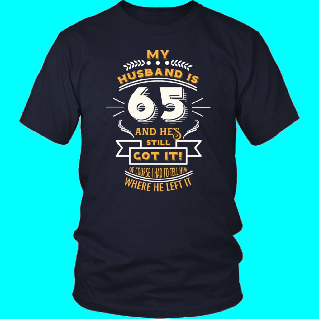 My Husband 65th Old He Still Got It Birthday Gift Funny Shirts Gifts Tshirt