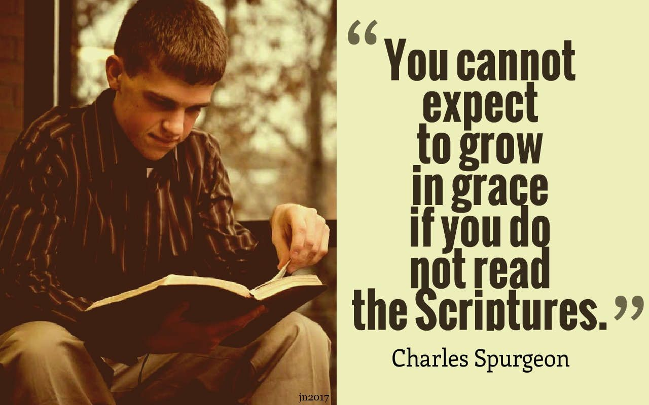 You can not expect to grow in grace if you do not read the