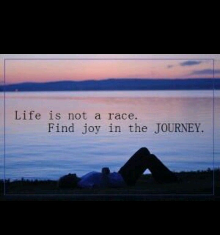 Life Is Not A Racefind Joy In The Journey Mí Amor Quotes