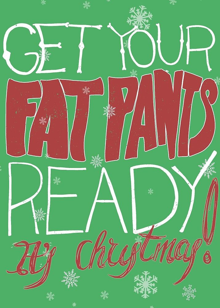 Get your FAT PANTS ready, it's Christmas by byzmoPR
