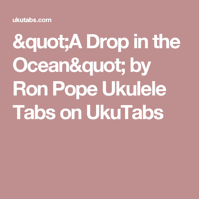 A Drop In The Ocean By Ron Pope Ukulele Tabs On Ukutabs Chords