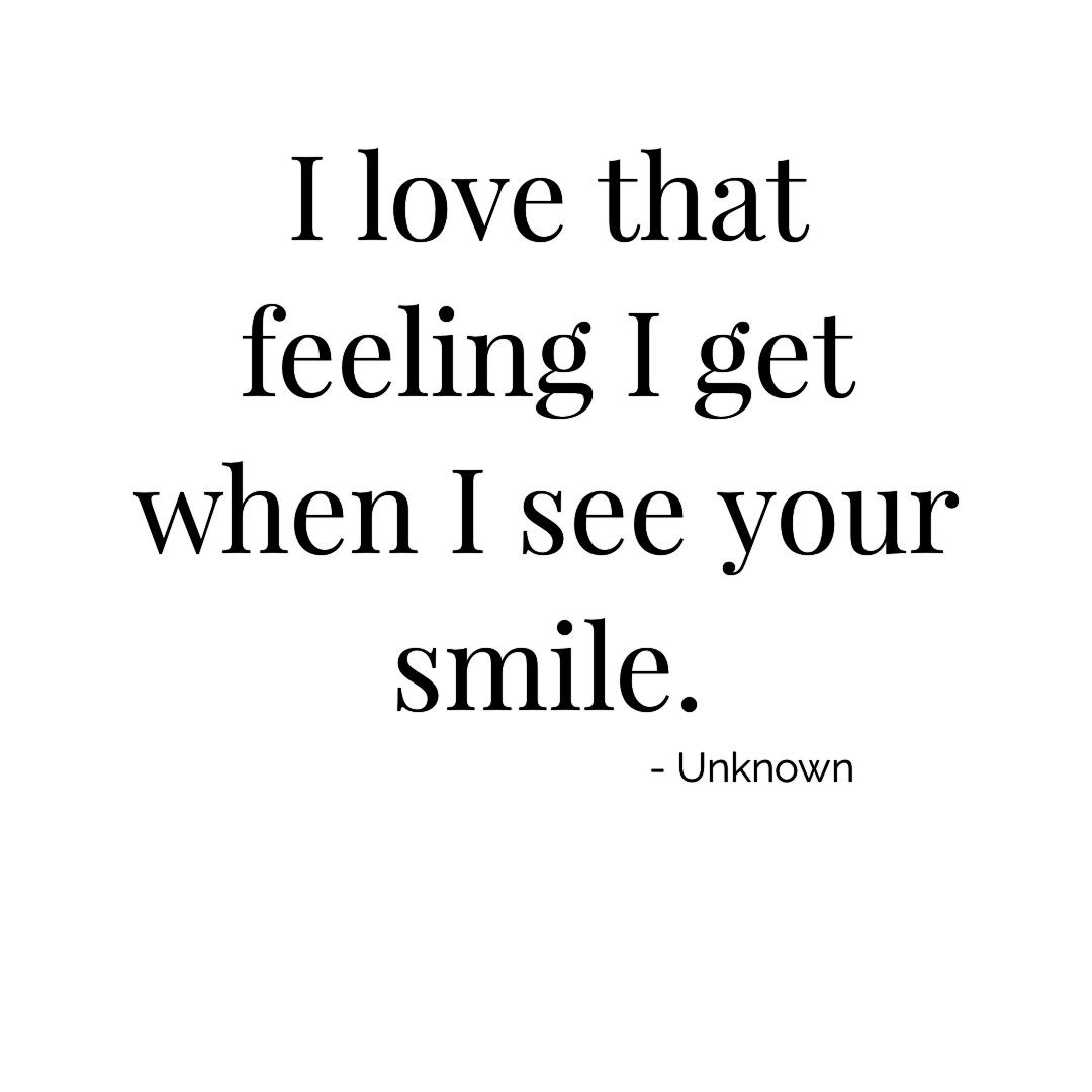 I Love That Feeling I Get When I See Your Smile Love Couplegoals Lovehim Smile Happy Quote Your Smile When I See You My Love