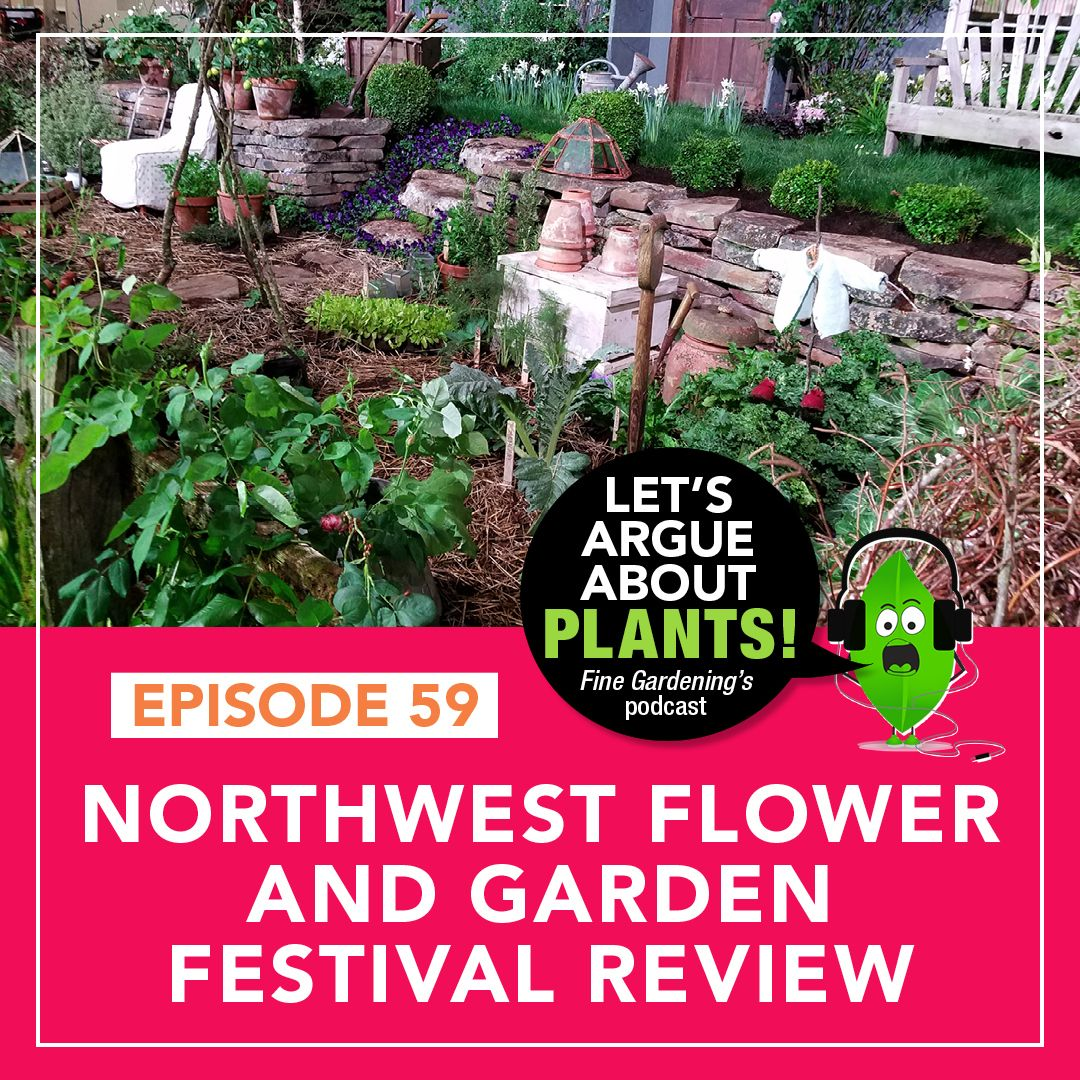 Fine Gardening Plant Podcast In 2020 Northwest Flowers Garden
