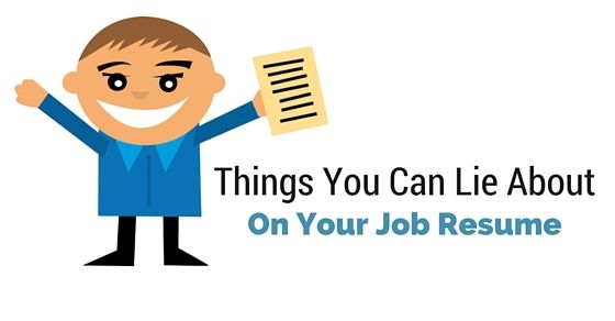 9 Things You Can Lie About On Your Resume Job Resume Resume Job