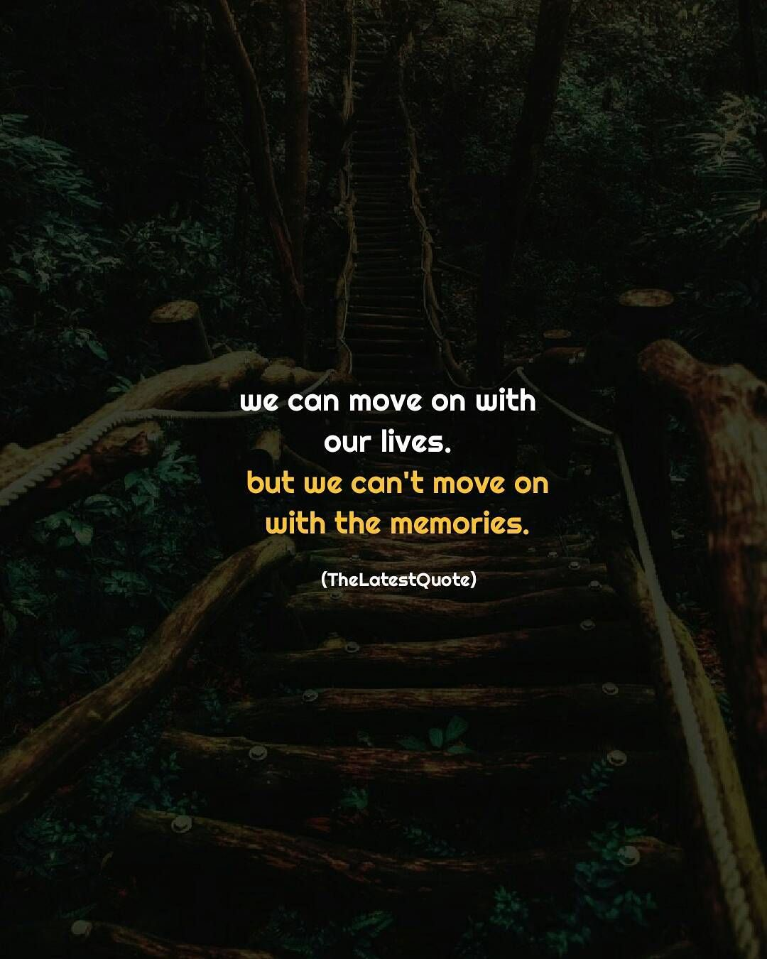We Can Move On With Our Lives But We Can T Move On With The Memories Author Anshita Solanki T Happy Quotes Smile Short Mottos Quotes Inspirational Positive