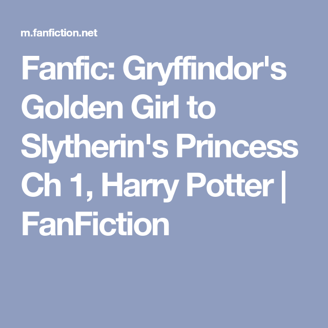 Fanfic: Gryffindor's Golden Girl to Slytherin's Princess Ch 1, Harry