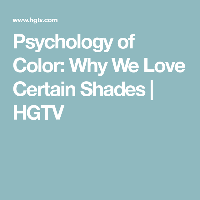 Psychology of Color: Why We Love Certain Shades
