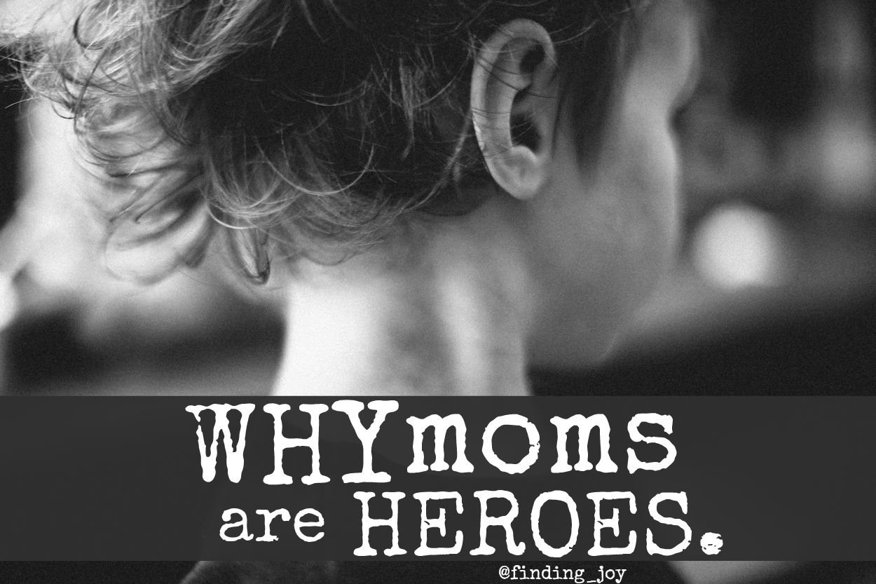 921a3e3d4b52 Why Moms are Heroes. A reminder for mothers of their incredible value.  @finding_joy