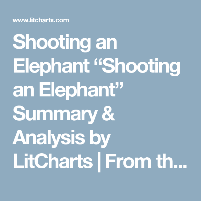 "Shooting an Elephant ""Shooting an Elephant"" Summary"