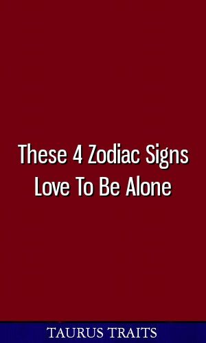 These 4 Zodiac Signs Love To Be Alone #zodiac #aries #pisces