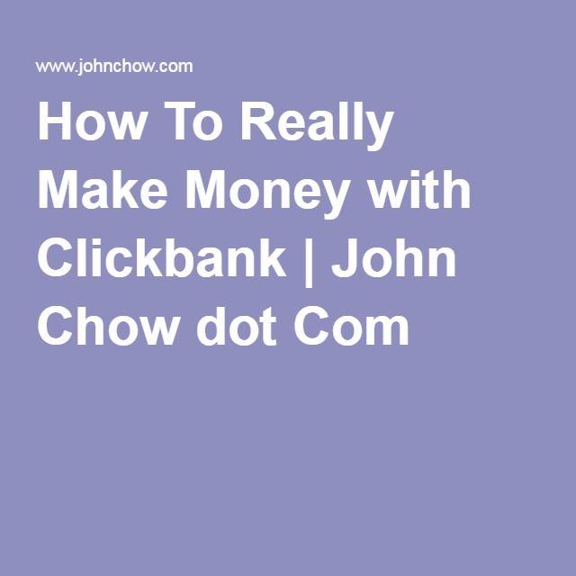 How To Really Make Money with Clickbank | John Chow dot Com