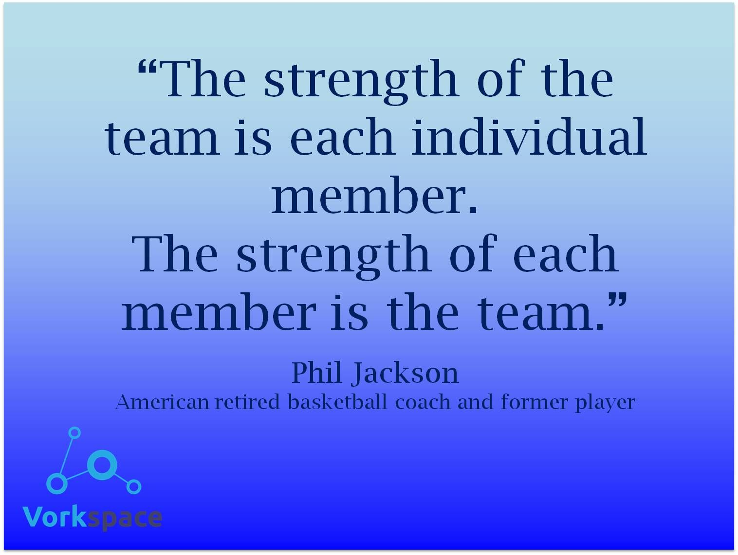 Teamwork Quotes The Strength Of The Team Is Each Individual Memberthe Strength Of .