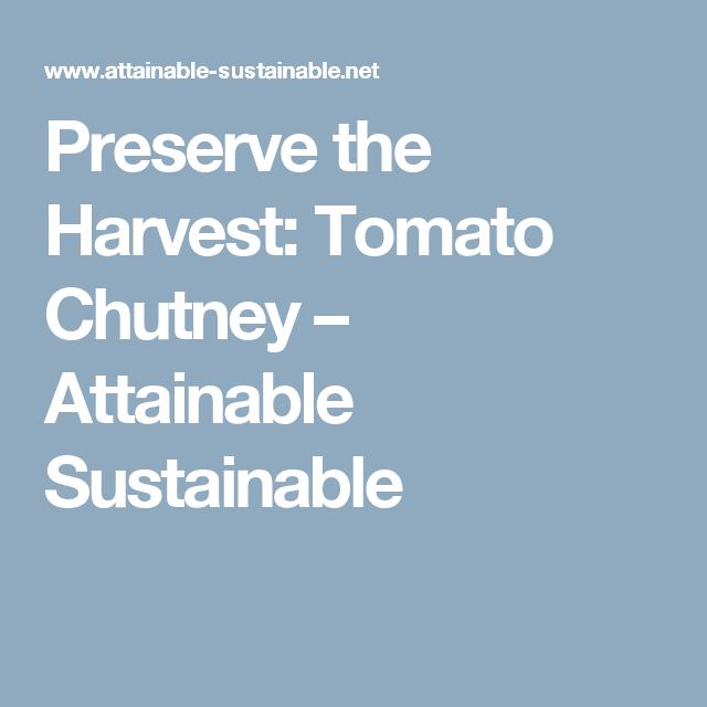 Preserve the Harvest: Tomato Chutney – Attainable Sustainable
