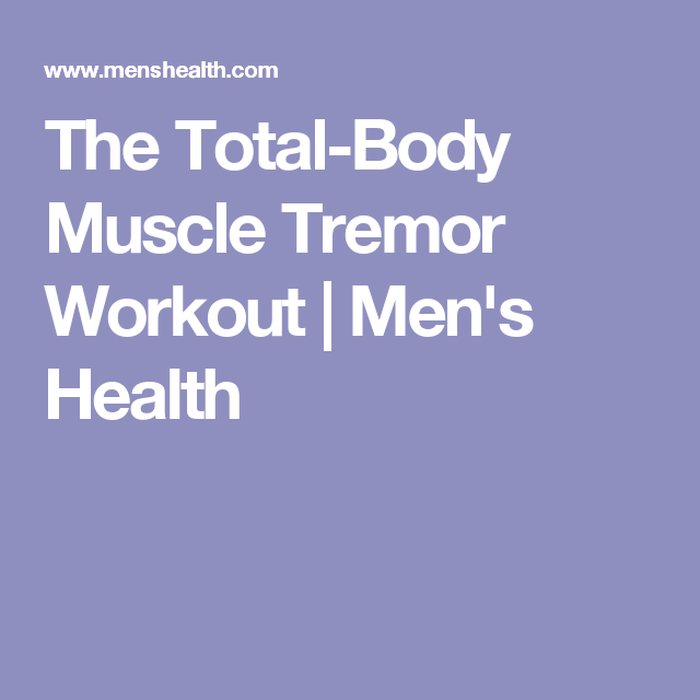 The Total-Body Muscle Tremor Workout | Men's Health