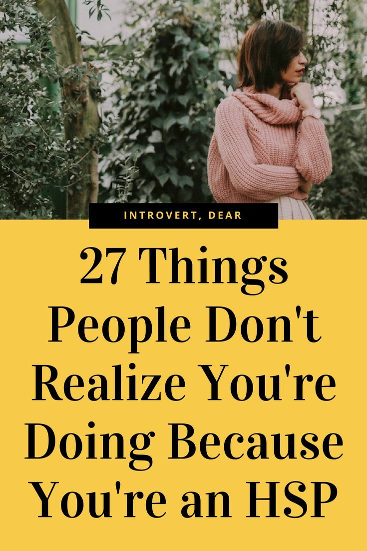 27 Things You Do Because You're a Highly Sensitive Person