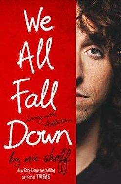 We All Fall Down by Nic Sheff.  Need help with #Relapse Prevention? www.NextGenCounseling.com