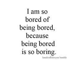 Boring Bored Quotes Boring Life Quotes I Am So Bored