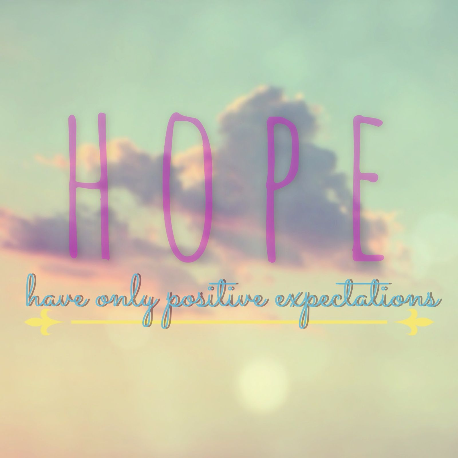 #HOPE : Have Only Positive Expectations #BestQuote #Life