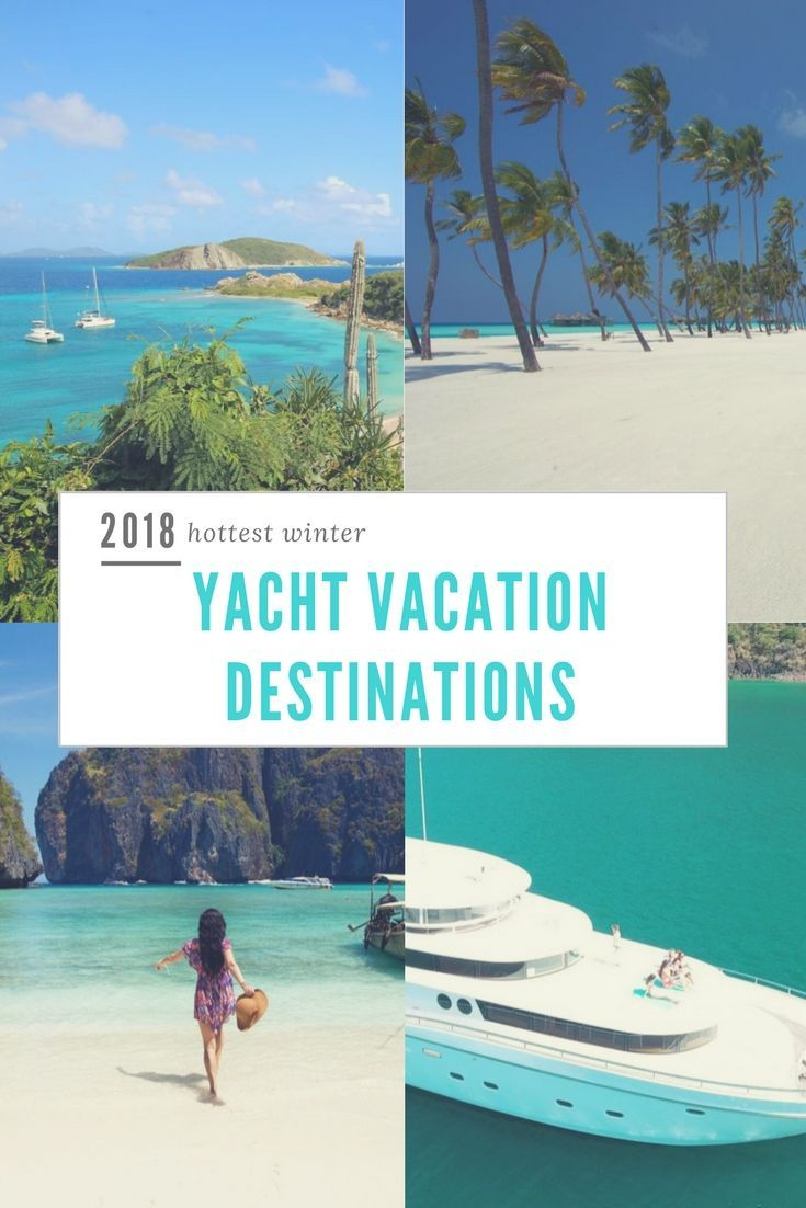 Yacht Vacation Destinations for 2018's Hottest Winter Yet