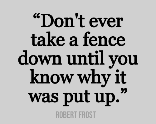 Fences Quotes Don't Ever Take A Fence Down Until You Know Why It Was Put Up