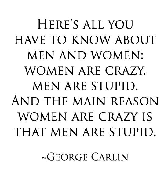 George carlin women are crazy men are stupid