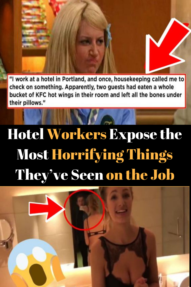 Hotel Workers Expose The Most Horrifying Things They Ve Seen On
