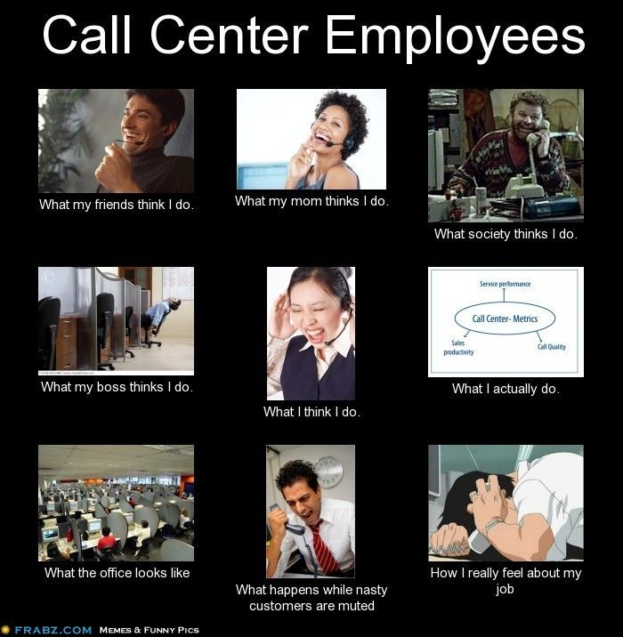 d128b63ed48969d17df45c6c2fcab965 call center employees meme generator what i do customer