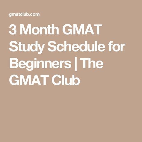 3 Month GMAT Study Schedule for Beginners | The GMAT Club