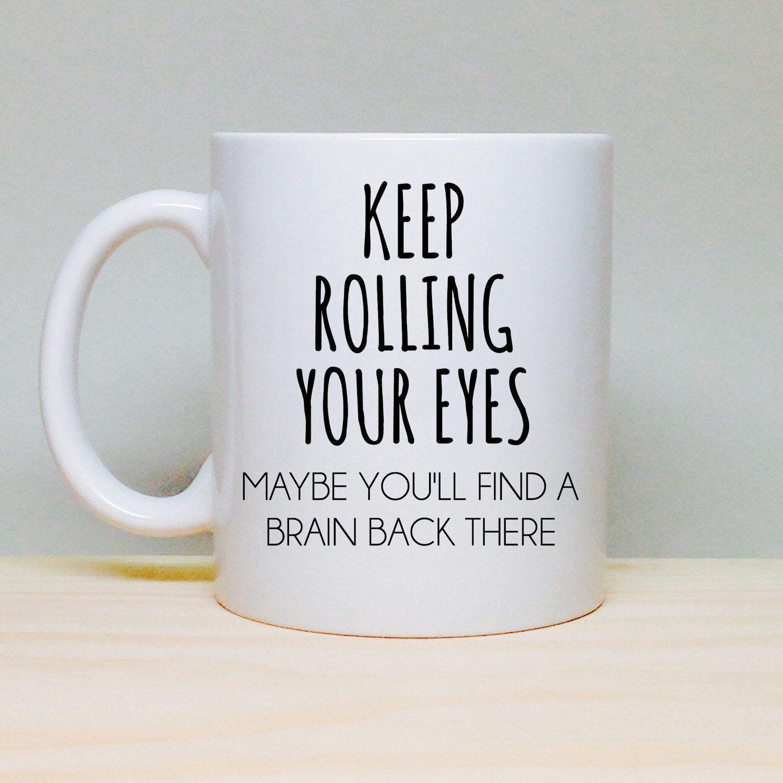Keep Rolling Your Eyes Coffee Mug | Weisheiten, Vorlagen und Sprüche