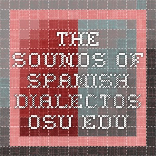 The Sounds of Spanish - dialectos.osu.edu