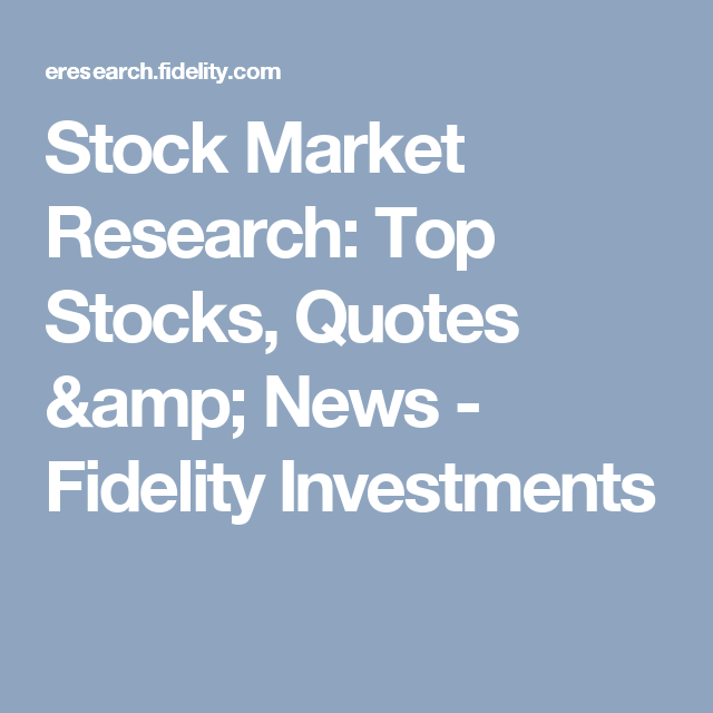 Fidelity Stock Quotes Stunning Stock Market Research Top Stocks Quotes & News  Fidelity