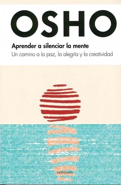Aprende a silenciar la mente / Learn to Silence the Mind: Un Camino a La Paz, La Alegria Y La Creatividad