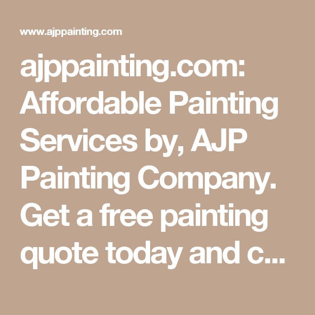 Ajppainting Com Affordable Painting Services By Ajp Painting Company Get A Free Painting Quote Today And Painting Services Affordable Paintings Free Quotes