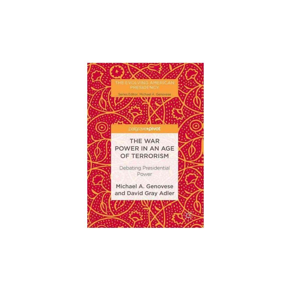 War Power in an Age of Terrorism : Debating Presidential Power (Hardcover) (Michael A. Genovese & David