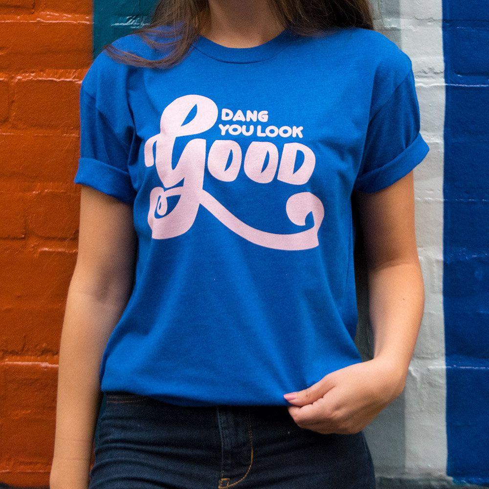 Dang You Look Good Tee, Cute Graphic Unisex Royal Blue